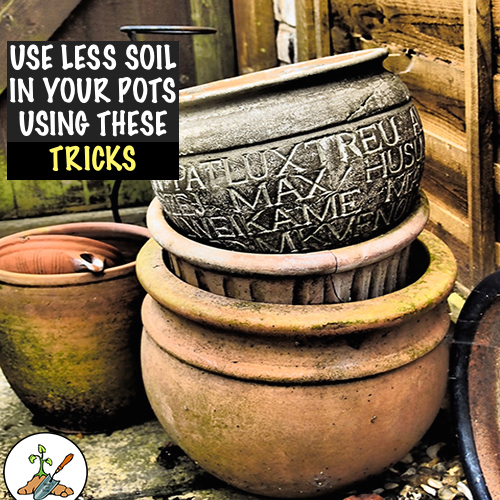 Use Less Soil in Your Planting Containers